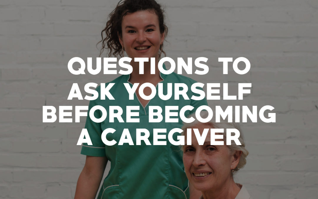 Questions to Ask Yourself Before Becoming a Caregiver