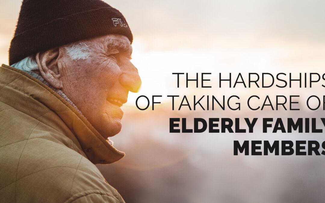 The Hardships of Taking Care of Elderly Family Members