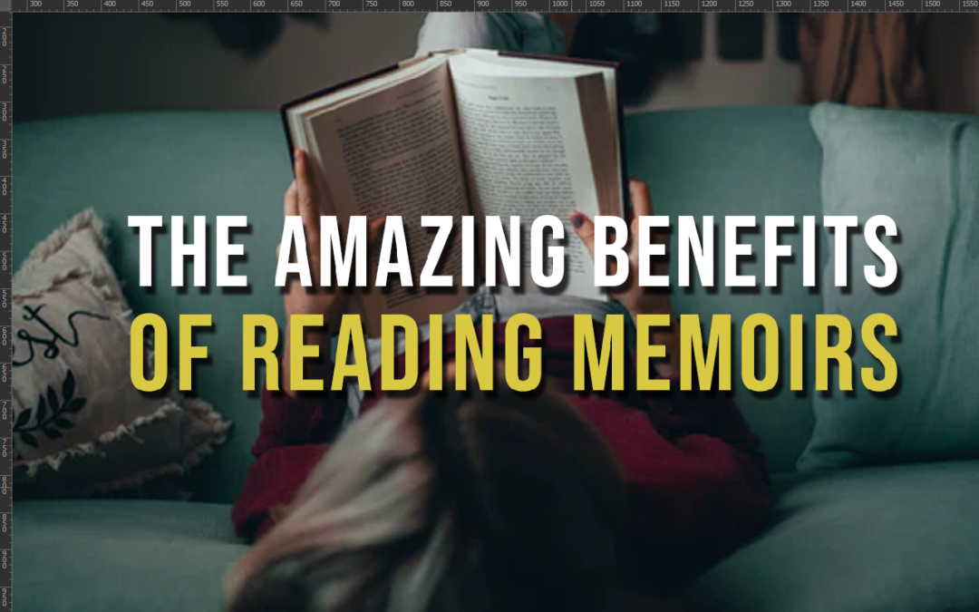 The Amazing Benefits of Reading Memoirs