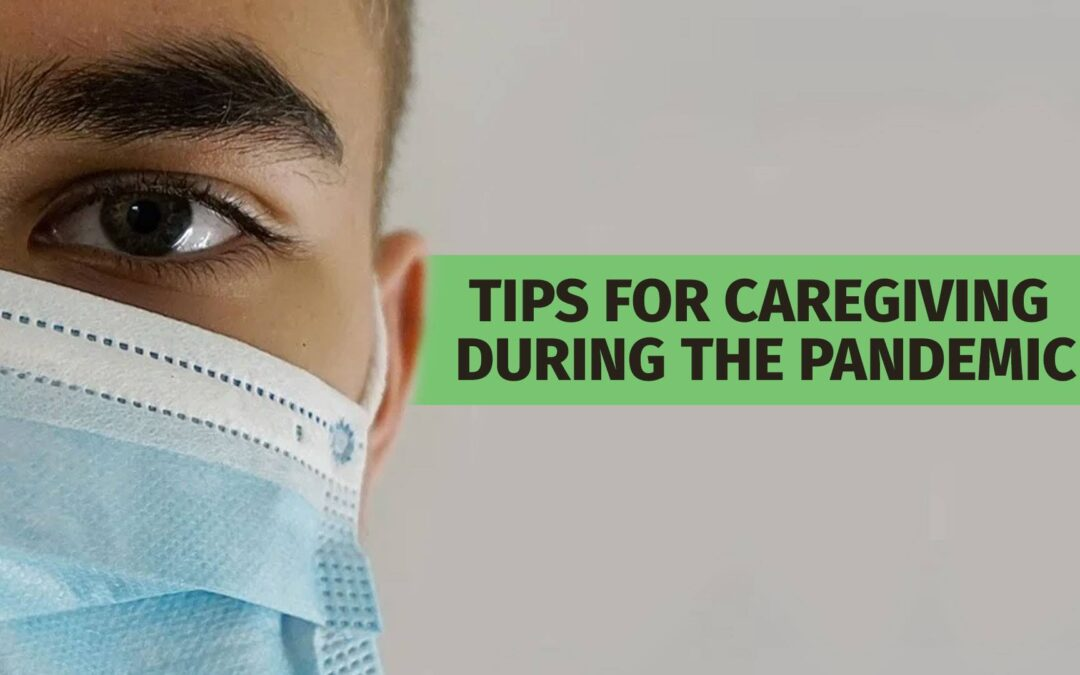 Tips for Caregiving During the Pandemic