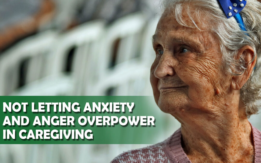 Not Letting Anxiety and Anger Overpower in Caregiving